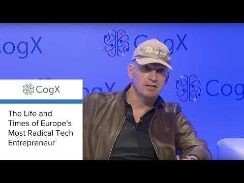 CogX 2018 - The Life and Times of Europe's Most Radical Tech Entrepreneur