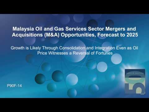Malaysia Oil and Gas Services Sector Mergers and Acquisitions (M&A) Opportunities, Forecast to 2025