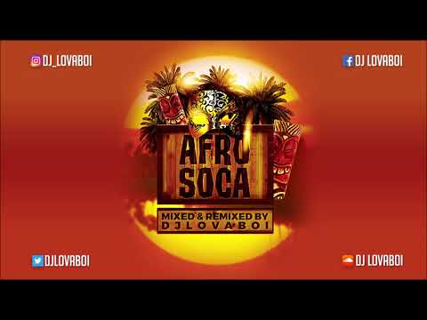 Afrosoca 2019 Mix by DJ Lovaboi | 2019 Soca Mixes