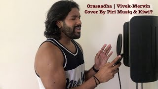 Orasaadha | Vivek - Mervin | Cover By Piri Musiq and Kiwi?