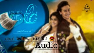 Chal Waha Jaate Hain - Arijit Singh ,Tiger Shroff || 8D Audio Song ||  Fell The Music || HQ