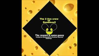 The 2 live crew vs Deadmau5 - The Reward Is Some Pussy (Umberto Balzanelli & Andrea Barone mashup)