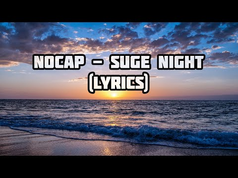 Nocap – Suge Night   (Lyrics)