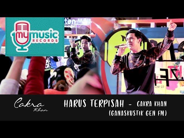 HARUS TERPISAH - CAKRA KHAN (Ganaskustik GEN FM)