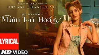 Main Teri Hoon Lyrical Video (Song) | Dhvani Bhanushali | Sachin - Jigar | Radhika Rao & Vinay Sapru