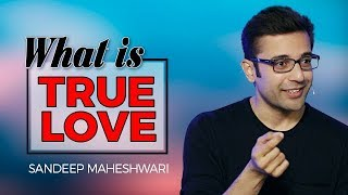 What is True Love? By Sandeep Maheshwari I Hindi