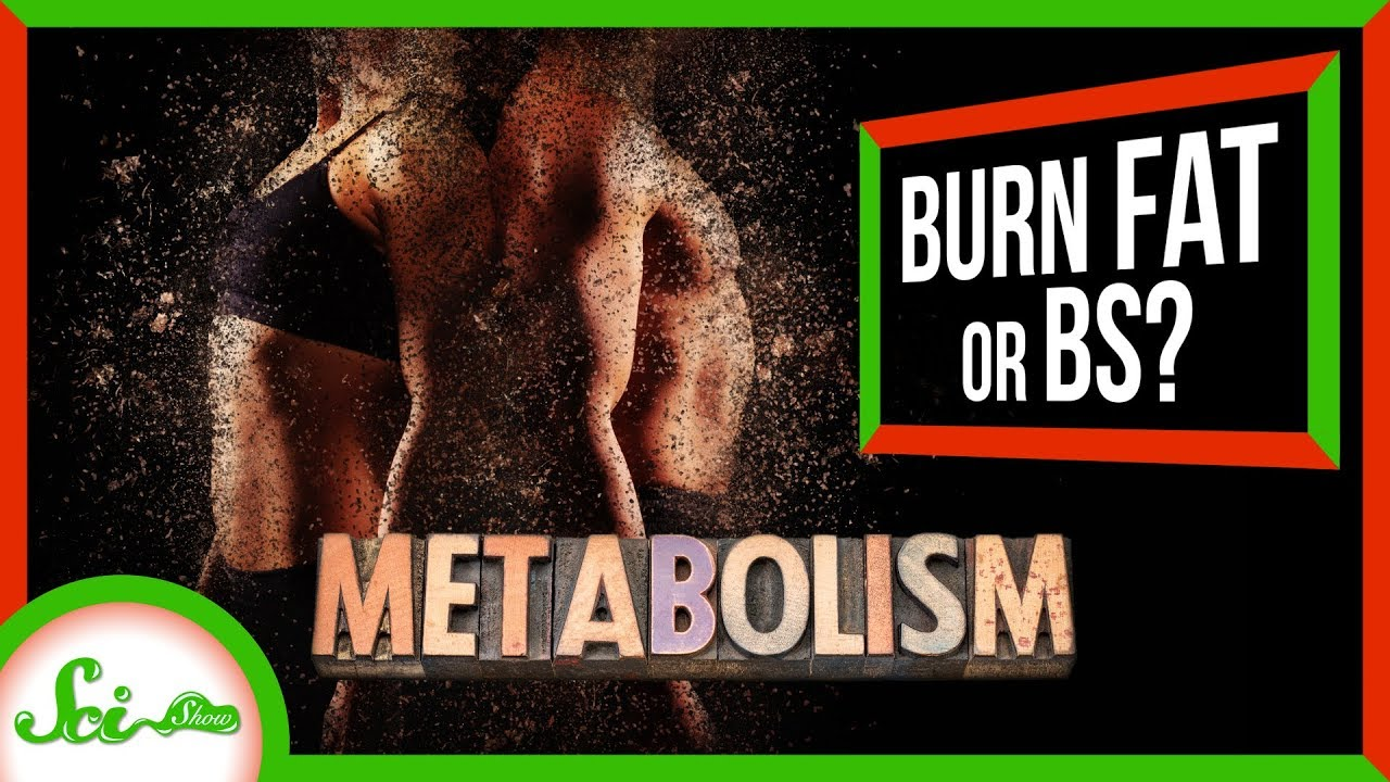 SciShow:Most Metabolism Boosters Are BS