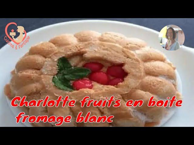 Charlotte Cocktail De Fruits En Boite Au Fromage Blanc. Allez, rendez-vous en cuisine.