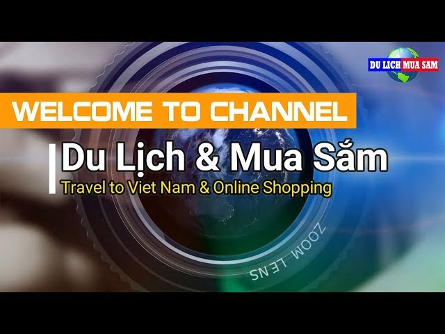 Welcome To Channel | Du Lịch Mua Sắm