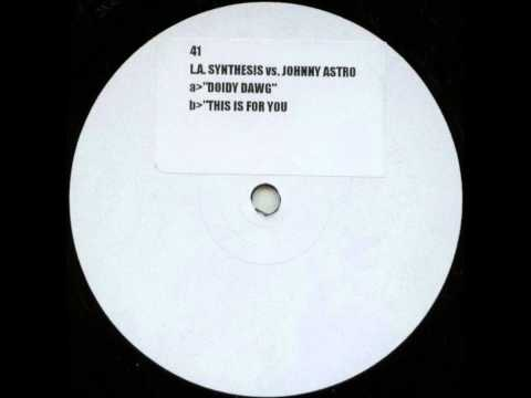 L.A. Synthesis Vs. Johnny Astro - Doidy Dawg