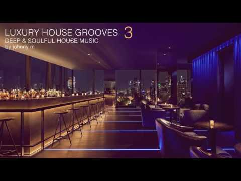 Luxury House Grooves | Part 3 | Deep & Soulful | 2017 Mixed By Johnny M