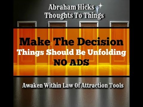 Abraham Hicks♥ Make the decision things should be unfolding