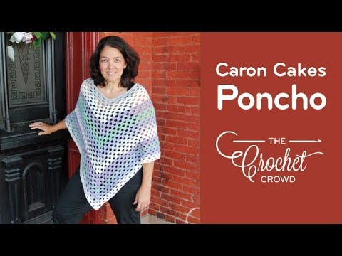 How to Crochet A Poncho: Summer Caron Cakes Poncho