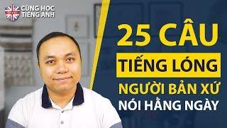 25 câu tiếng lóng người bản xứ dùng hằng ngày