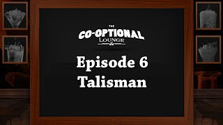 The Co-Optional Lounge Episode 6 - Talisman with Totalbiscuit Dodger Jesse and Crendor