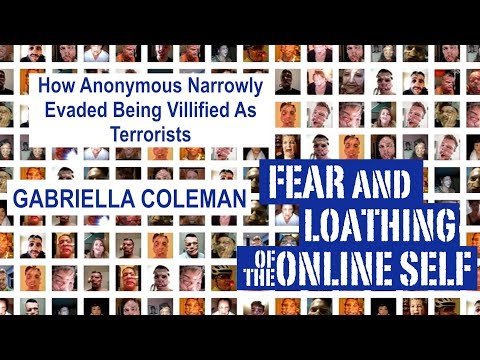 Gabriella Coleman - How Anonymous Narrowly Evaded Being Vilified as Terrorists