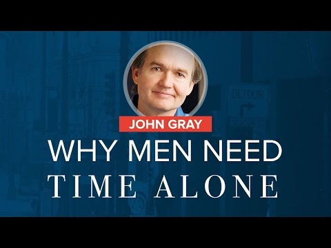 The Real Reason Why Men Need Time Alone | John Gray