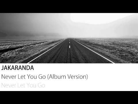 Jakaranda - Never Let You Go (Album Version)