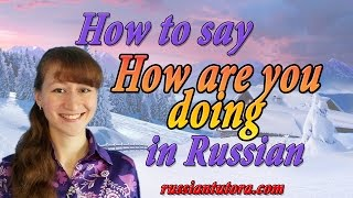 How to say How are you doing in Russian