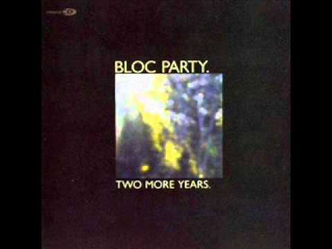 Bloc Party - Two More Years (Original and Full Version) + Lyrics