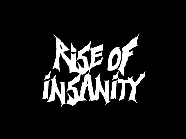 Rise of Insanity - I'm here to...