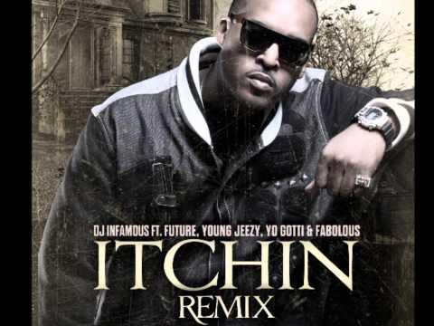 DJ Infamous ft Future, Young Jeezy, Yo Gotti, Fabolous : Itchin (Remix)