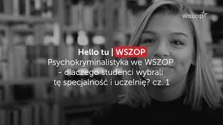 Psychokryminalistyka we WSZOP - dlaczego studenci wybrali tę specjalność i uczelnię? cz. 1