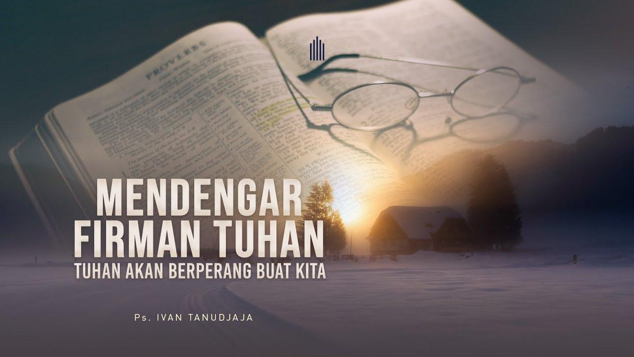 Ps. Ivan Tanudjaja - Mendengar Firman Tuhan, Tuhan Akan Berperang Buat Kita