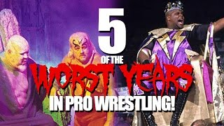 5 of the WORST Years of Pro Wrestling!