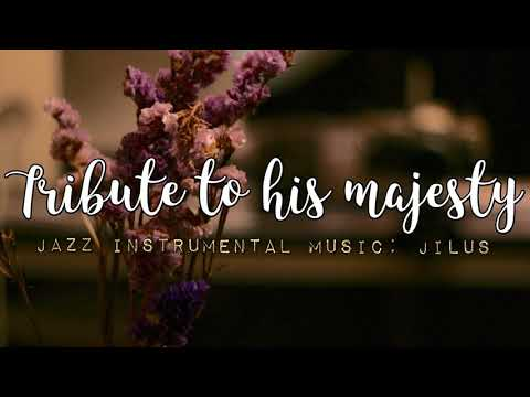 JiLUS - แด่พ่อหลวง (Tribute To His Majesty) [Official Audio * Cool Jazz Instrumental Relaxation * ]