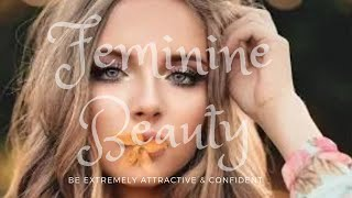 Ultimate Female Beauty - Be Extremely Attractive and Confide...