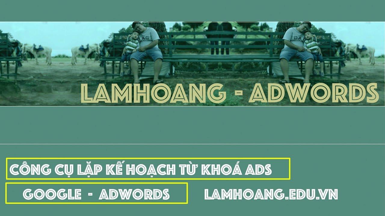 CÔNG CỤ LẶP KẾ HOẠCH TỪ KHOÁ KHI CHẠY QUẢNG CÁO GOOGLE ADS