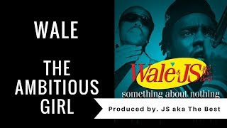 Wale - The Ambitious Girl (prod by. JS aka The Best)