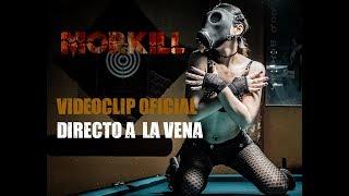 MORKILL - Directo a la vena (Videoclip Oficial) 2018