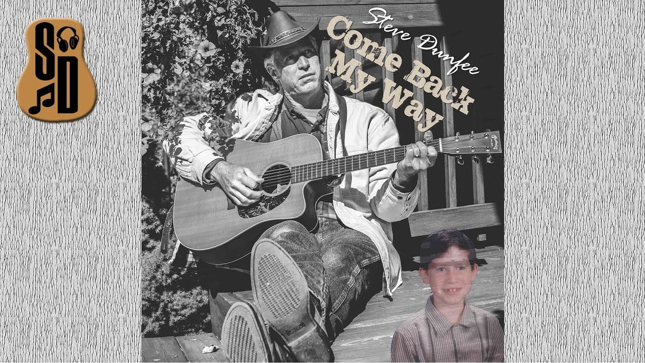 Come Back My Way   An Original Song by Steve Dunfee