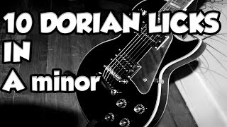 10 DORIAN LICKS IN A minor - LE GUITAR VLOG 212