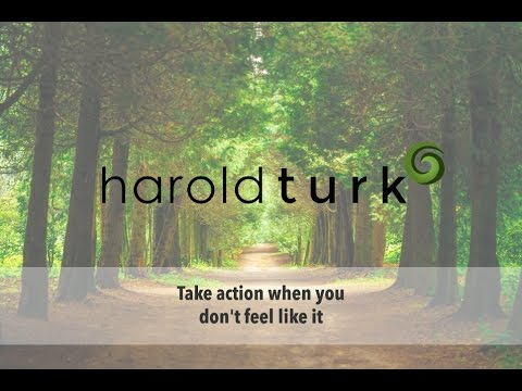 Harold Turk - Take action when you don't feel like it