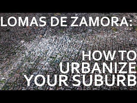 Lomas De Zamora - How To Urbanize Your Suburb!