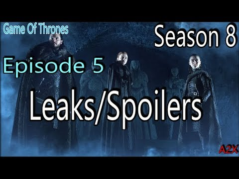 Game Of Thrones: Season 8 Leaks and Spoilers Episode 5 (Prediction and Analysis)