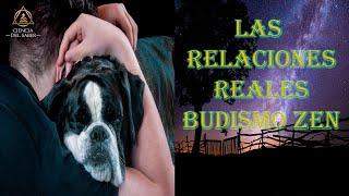 LAS RELACIONES REALES - BUDISMO ZEN