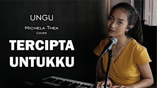 TERCIPTA UNTUKKU ( UNGU ) -  MICHELA THEA COVER