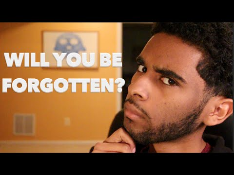 Will You Be Forgotten?