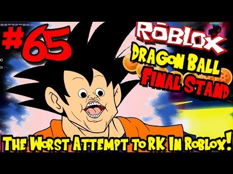 THE WORAT ATTEMPT TO RK IN ROBLOX...PERIOD! | Roblox: Dragon Ball Final Stand - Episode 65