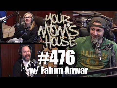 Your Mom's House Podcast - Ep. 476 w/ Fahim Anwar