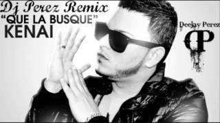 Dj Perez - Kenai _ Que la Busque Reggaeton Remix