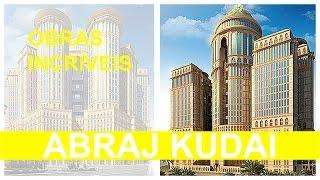 O maior hotel do mundo - ABRAJ KUDAI
