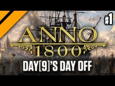 Day[9]'s Day Off - ANNO 1800 P1