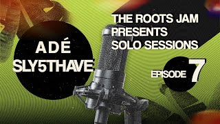 The Roots Jam Presents Solo Sessions – Episode 7: ADÉ & Sly5thAve