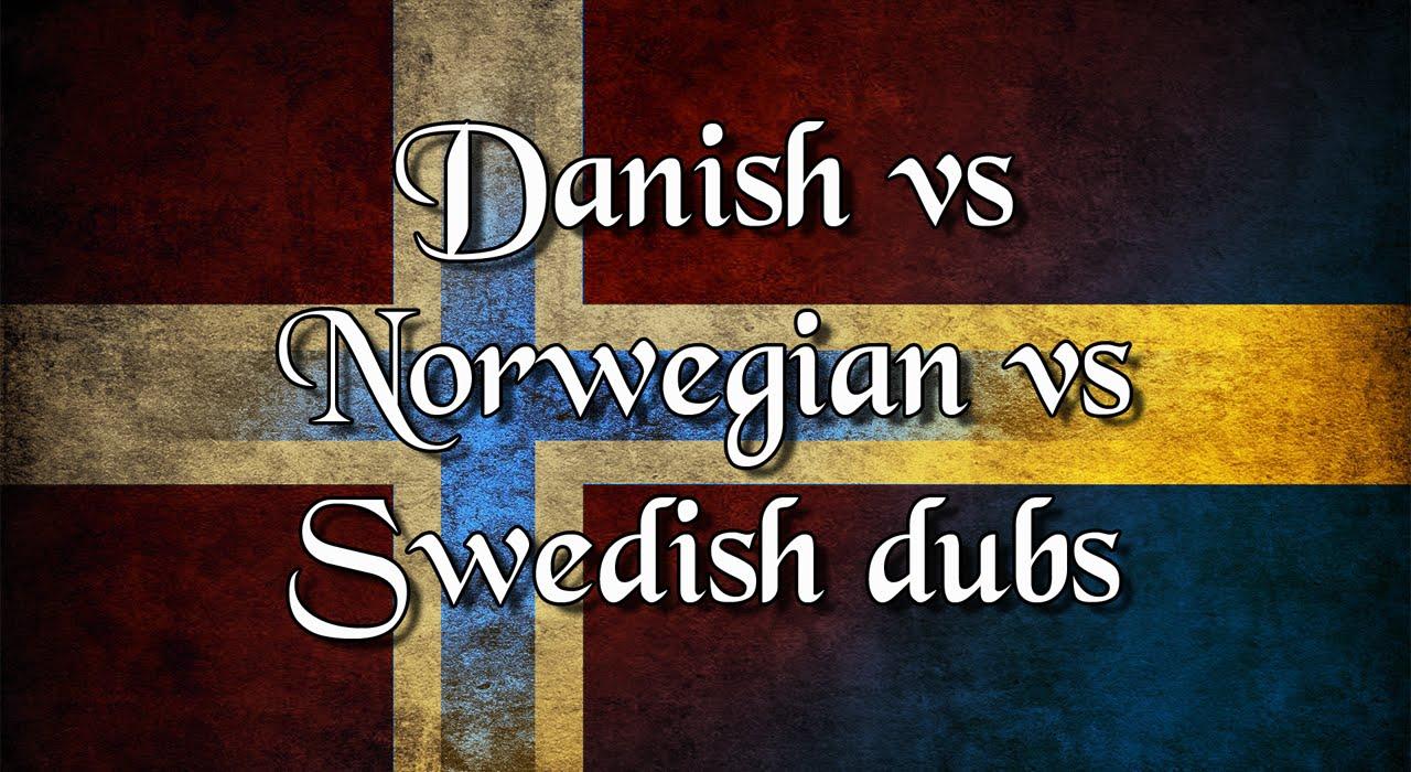 My Favourite Dubbings Danish Vs Norwegian Swedish