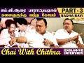 கார்த்திக்,பிரபு - ரெண்டு பேர் மீதும் எனக்கு பாசம் அதிகம் | Radha Ravi | Chai with Chithra | Part 3